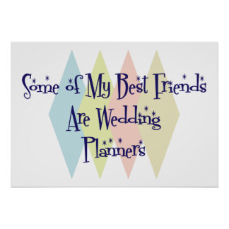 Some of My Best Friends Are Wedding Planners Print
