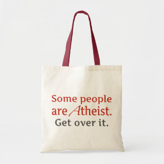 Some people are atheist. Get over it. Bag