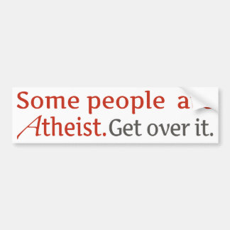 Some people are atheist. Get over it. Bumper Sticker