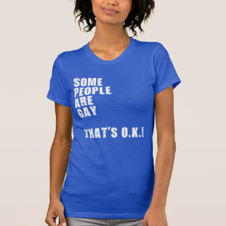 SOME PEOPLE ARE GAY THAT'S O.K. TEE SHIRTS