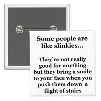 Some People Are Like Slinkies Button