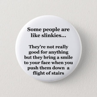 Some People Are Like Slinkies Pinback Button