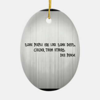 Some people are like some days colder than others ceramic ornament