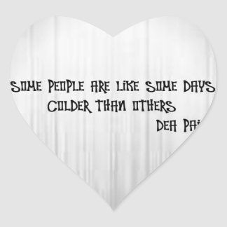 Some people are like some days colder than others heart sticker