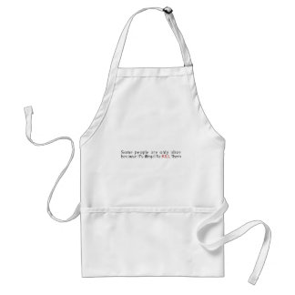 Some People Are Only Alive Because Its Illegal ... Adult Apron