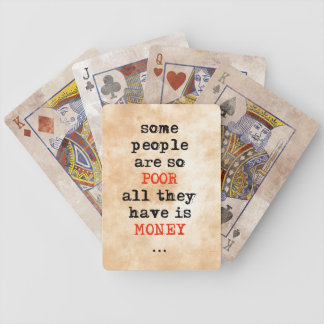 Some people are so poor all they have is money bicycle playing cards