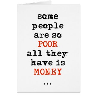 Some people are so poor all they have is money card