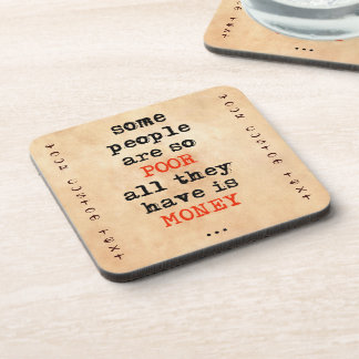 Some people are so poor all they have is money drink coaster