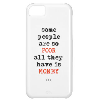 Some people are so poor all they have is money iPhone 5C case