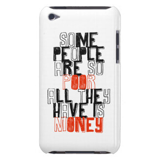 Some people are so poor all they have is money iPod touch Case-Mate case