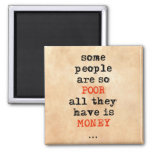 Some people are so poor all they have is money fridge magnet