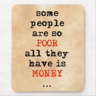 Some people are so poor all they have is money mouse pad