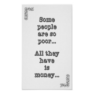 Some people are so poor ... All they have is money Poster