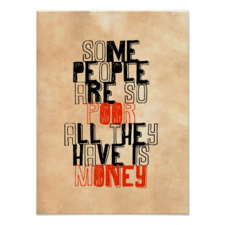 Some people are so poor all they have is money print