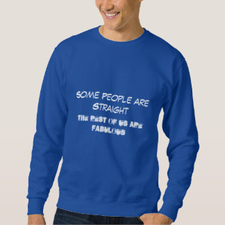 Some people are straight, the rest of us are.. sweatshirt