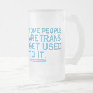 Some people are trans. Get used to it. Coffee Mug