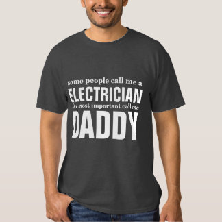 Some people call me a Electrician T-shirt