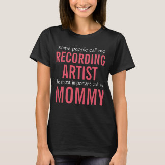 Some people call me Recording Artist T-Shirt