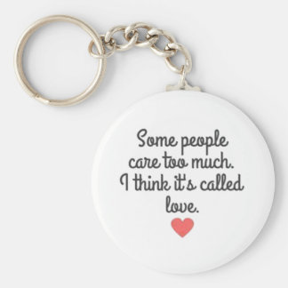 SOME PEOPLE CARE TOO MUCH THINK ITS CALLED LOVE QU KEYCHAINS