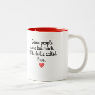 SOME PEOPLE CARE TOO MUCH THINK ITS CALLED LOVE QU Two-Tone COFFEE MUG
