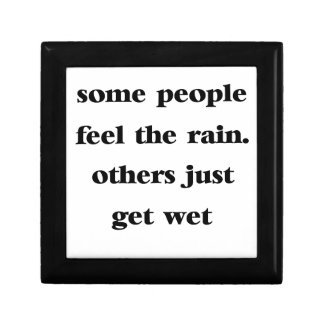 some people feel the rain others just get wet keepsake box
