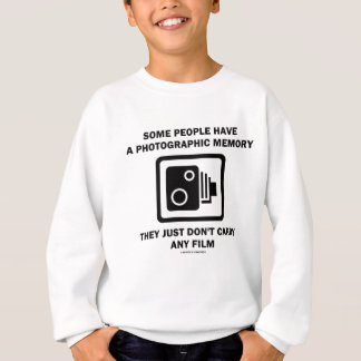 Some People Have A Photographic Memory (Humor) Sweatshirt