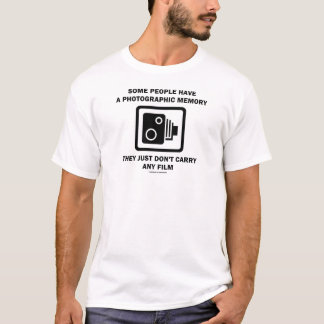 Some People Have A Photographic Memory (Humor) T-Shirt
