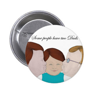 Some people have two Dads Pins