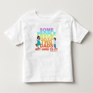 Some people have two Dads T Shirt