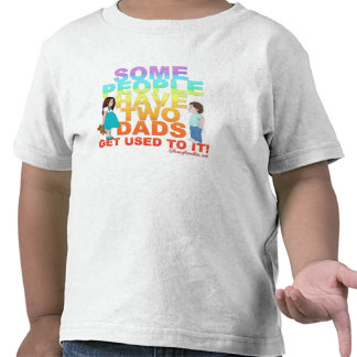 Some people have two Dads Tees