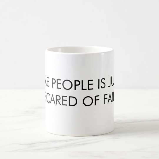 SOME PEOPLE IS JUST TOO SCARED OF FAILURE COFFEE MUG