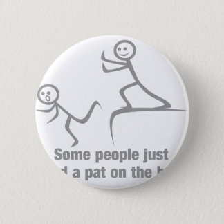 Some people just need a pat on the back pinback button