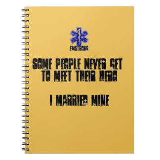 Some People Never Meet Their Hero...I Married Mine Spiral Note Book