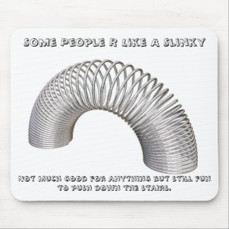 Some People R Like A Slinky, Not much g... Mouse Pad