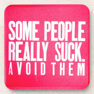 SOME PEOPLE REALLY SUCK AVOID THEM ADVICE QUOTES H DRINK COASTER