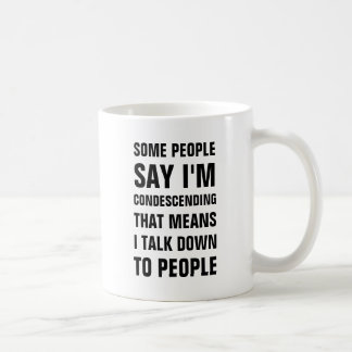 Some people say I'm condescending that means I tal Coffee Mug