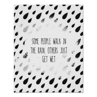 Some People Walk In The Rain, Others Just Get Wet Poster