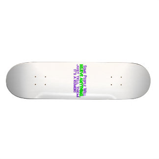 Some People Will Believe Anything Skateboard