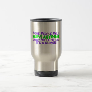 Some People Will Believe Anything Travel Mug