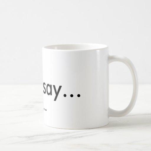 Some say...Mug