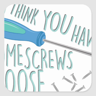 Some Screws Loose Square Sticker