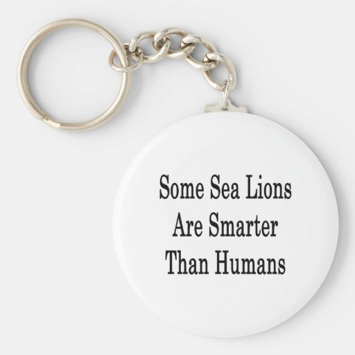 Some Sea Lions Are Smarter Than Humans Key Chains