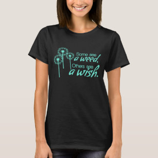 SOME See a WEED, Others SEE a WISH T-Shirt
