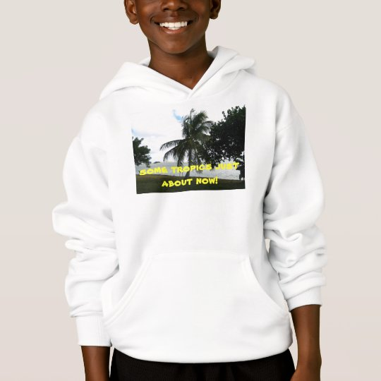 some tropics just about now! hoodie