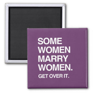 SOME WOMEN MARRY WOMEN GET OVER IT 2 INCH SQUARE MAGNET