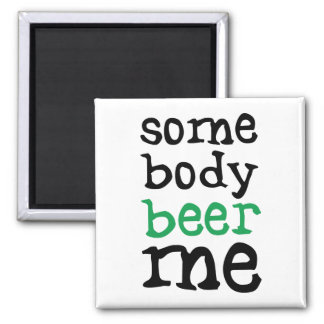Somebody Beer Me 2 Inch Square Magnet