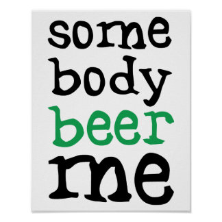 Somebody Beer Me Poster