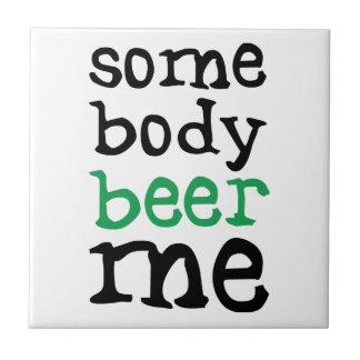 Somebody Beer Me Tile