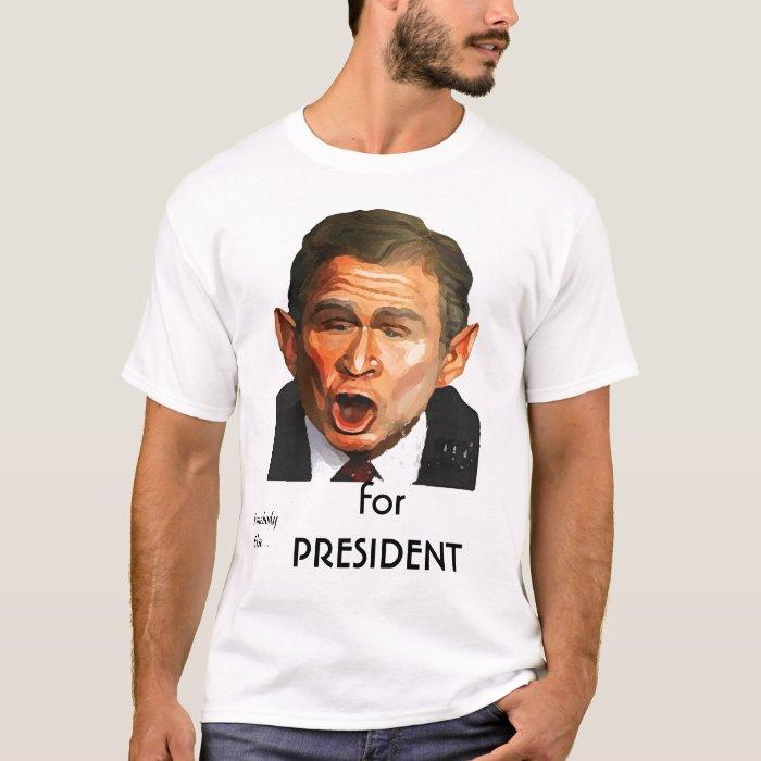 Somebody Else..., for PRESIDENT T-Shirt