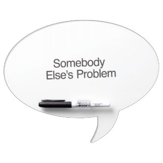 Somebody Else s Problem ai Dry-Erase Boards